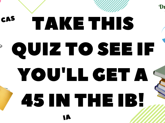 Take This Quiz If You Think You Can Get A 45 In The IB